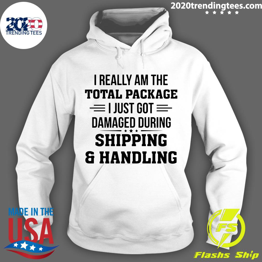 I Really Am The Total Package I Just Got Damaged During Shipping And Handling Shirt Hoodie