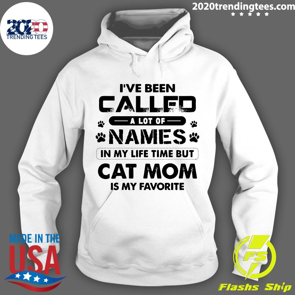 I've Been Called A Lot Of Names In My Life Time But Cat Mom Is My Favorite Shirt Hoodie