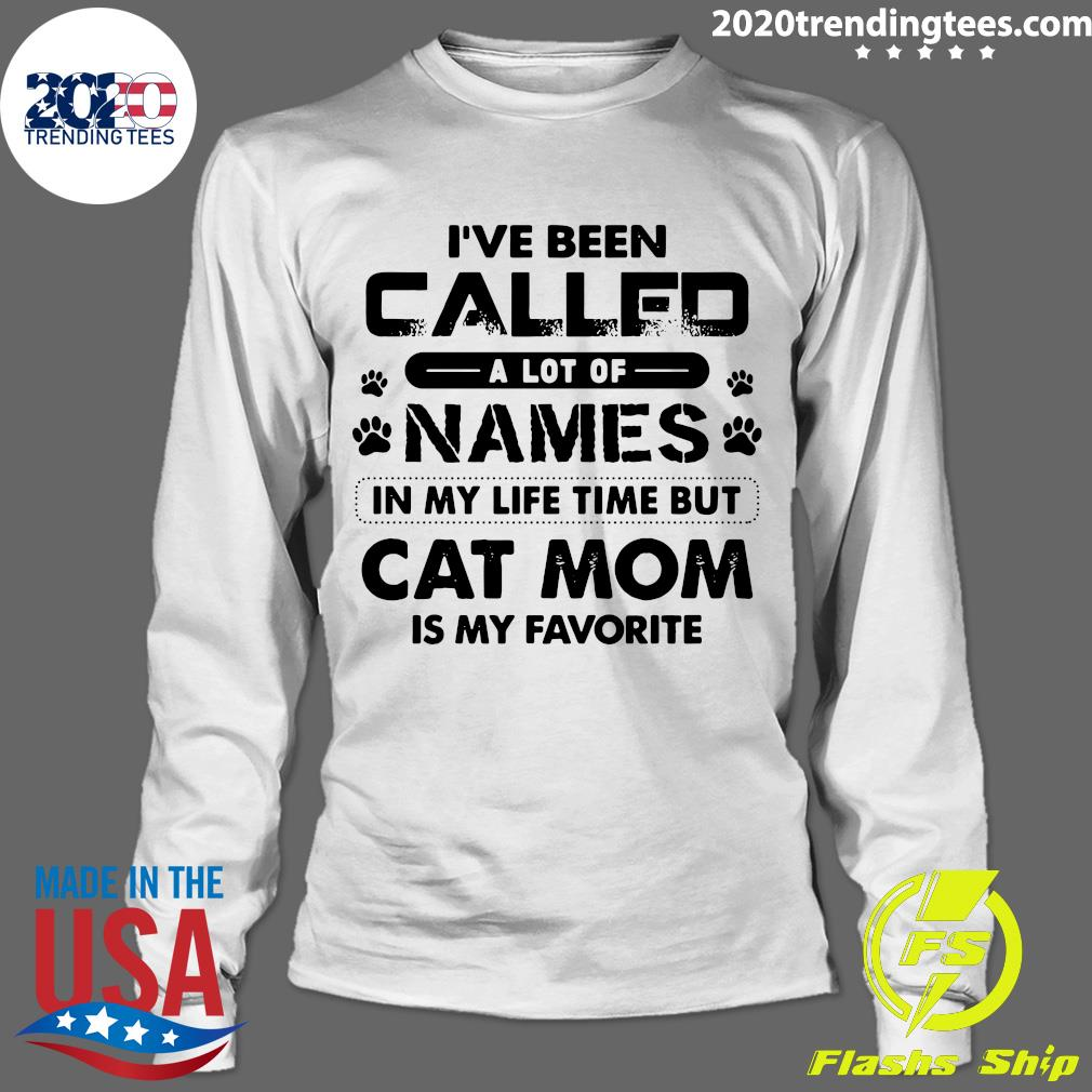 I've Been Called A Lot Of Names In My Life Time But Cat Mom Is My Favorite Shirt Longsleeve