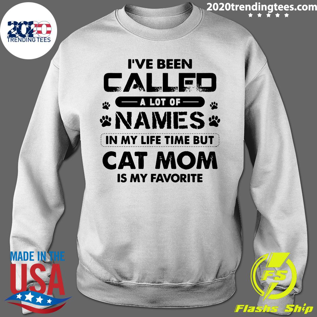 I've Been Called A Lot Of Names In My Life Time But Cat Mom Is My Favorite Shirt Sweater