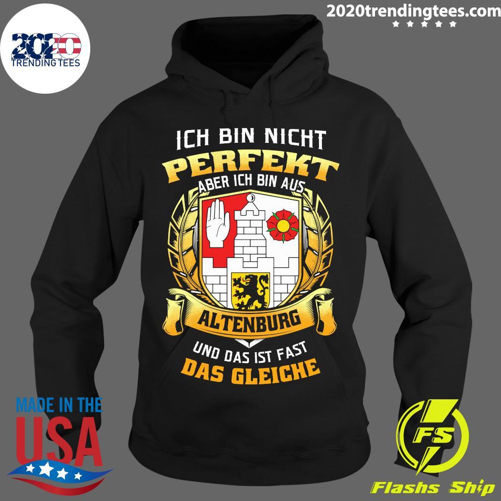 Ich Bin Nicht Perfekt Aber Ich Bin Aus Altenburg Und Das Ist Fast Das Gleiche Shirt Hoodie