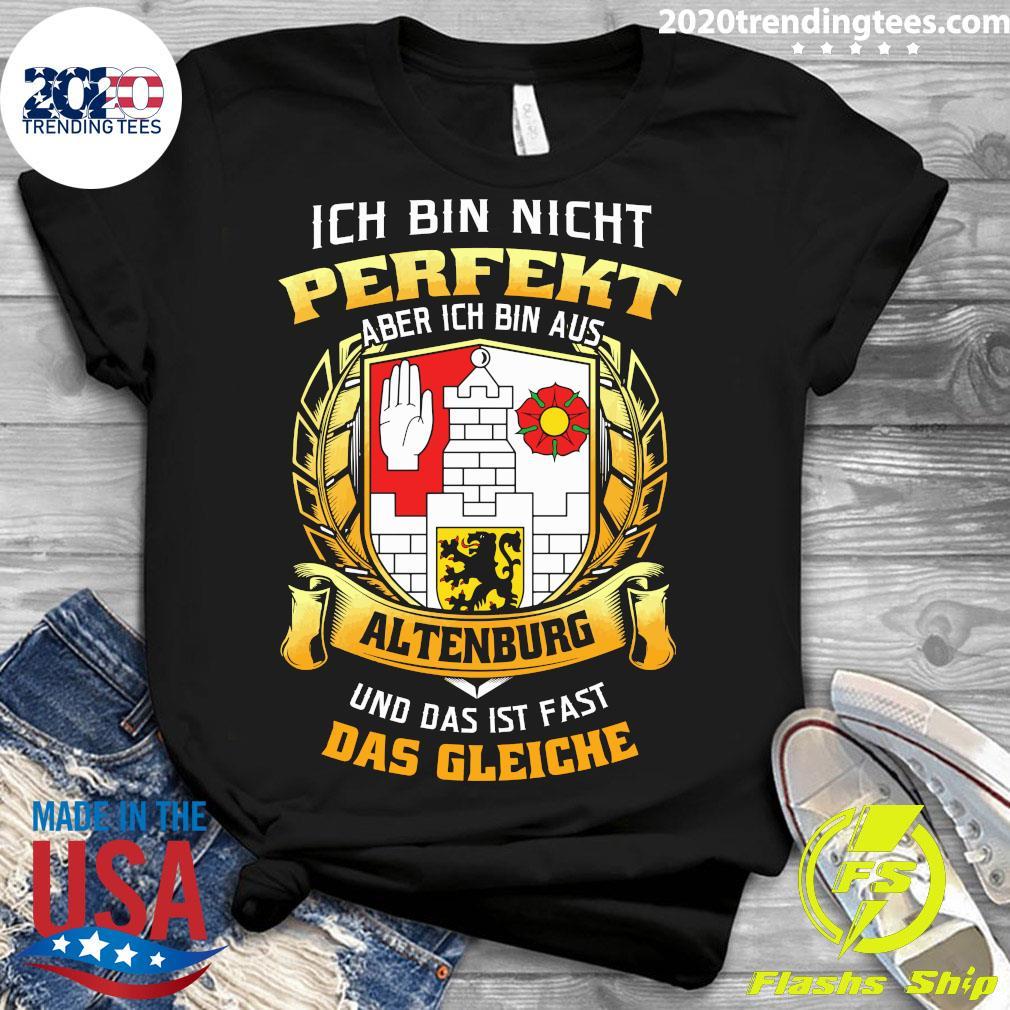 Ich Bin Nicht Perfekt Aber Ich Bin Aus Altenburg Und Das Ist Fast Das Gleiche Shirt Ladies tee