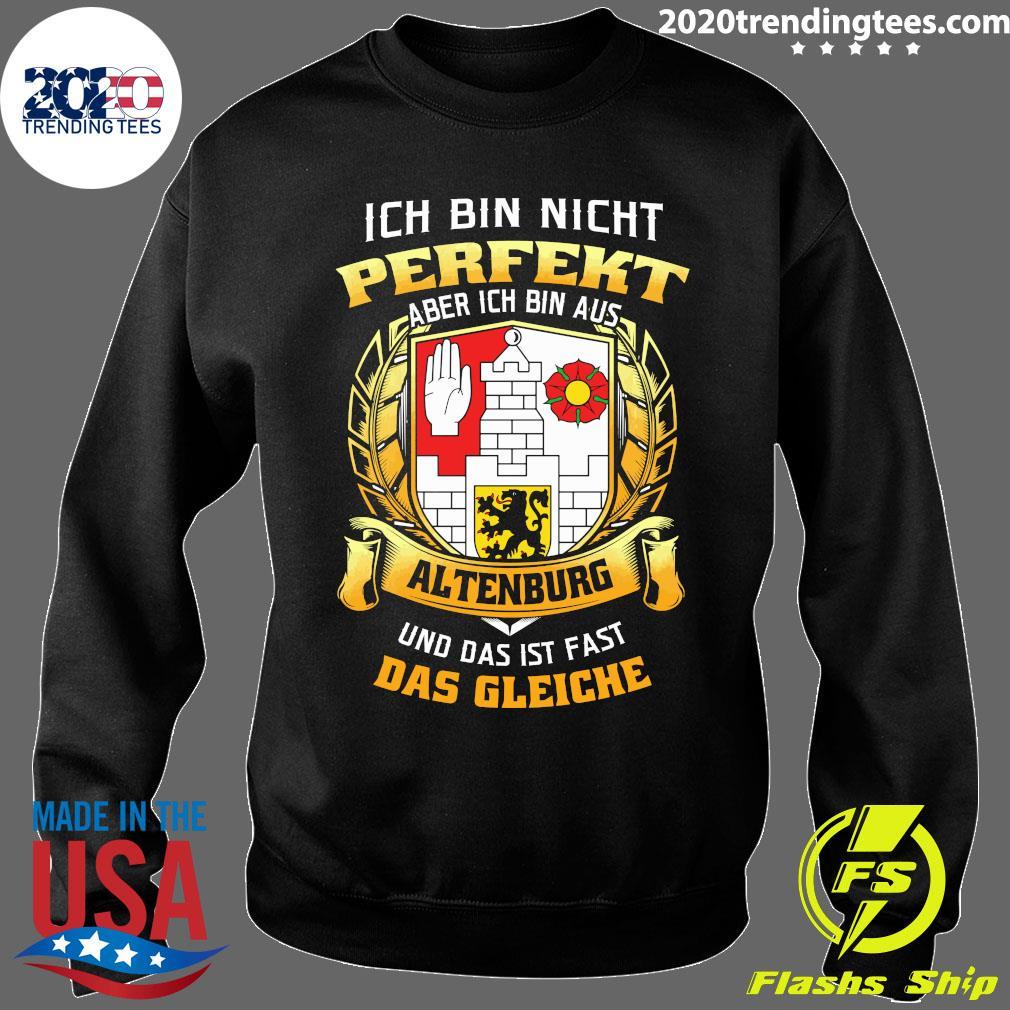 Ich Bin Nicht Perfekt Aber Ich Bin Aus Altenburg Und Das Ist Fast Das Gleiche Shirt Sweater