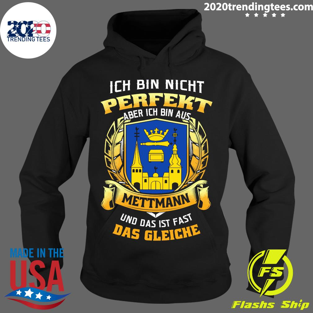 Ich Bin Nicht Perfekt Aber Ich Bin Aus Mettmann Und Das Ist Fast Das Gleiche Shirt Hoodie