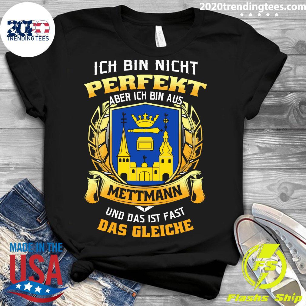 Ich Bin Nicht Perfekt Aber Ich Bin Aus Mettmann Und Das Ist Fast Das Gleiche Shirt Ladies tee