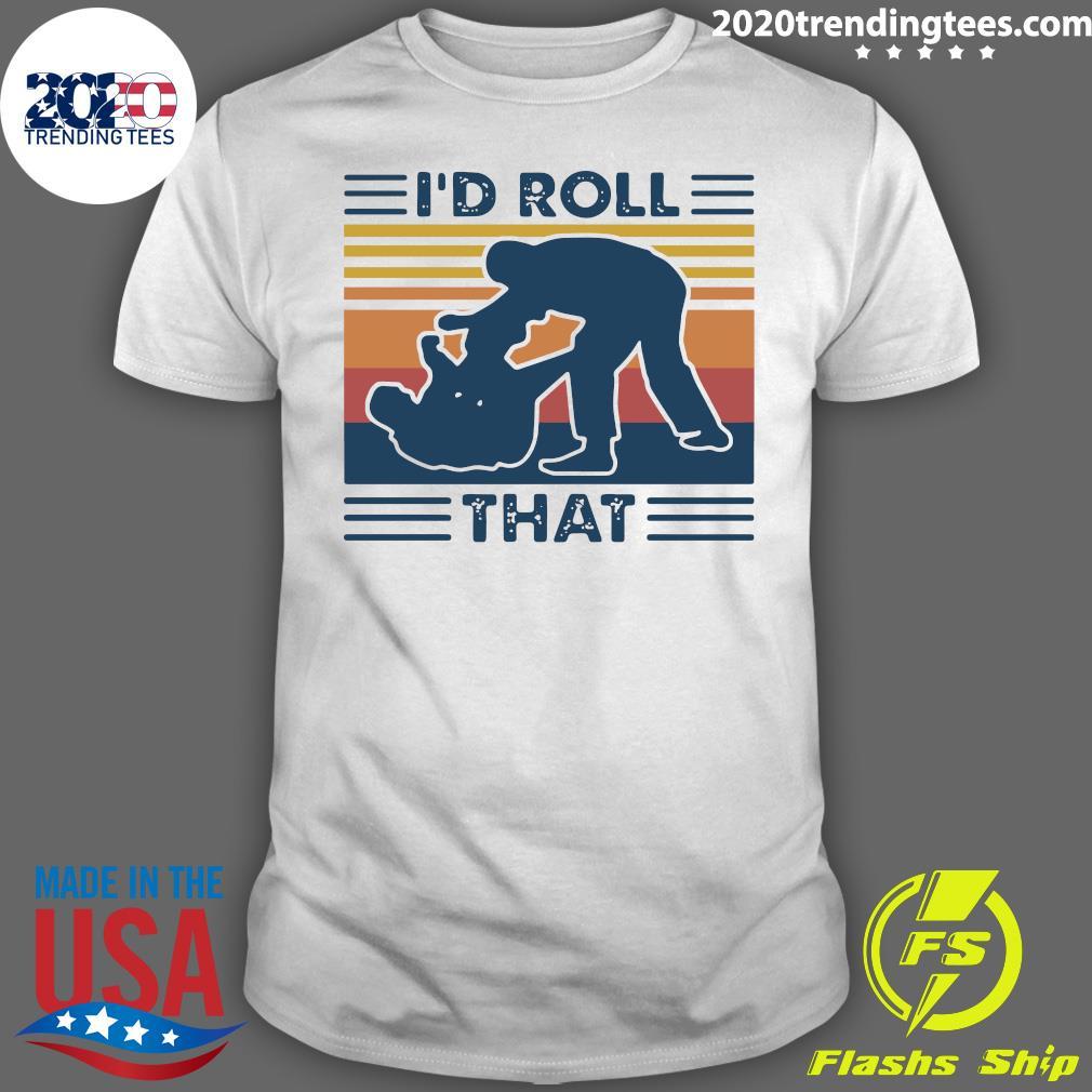 I'd Roll That Vintage shirt