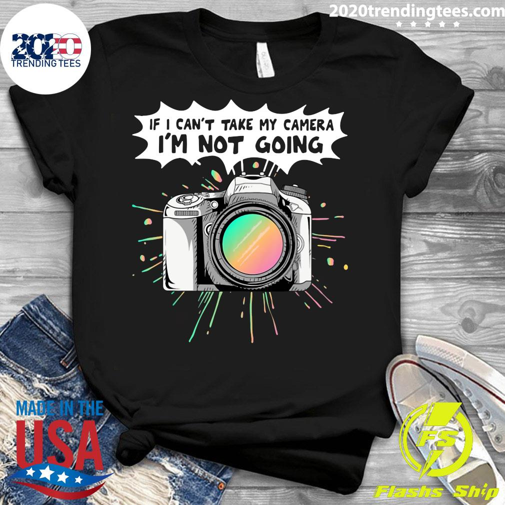 If I Can't Take My Camera I'm Not Going Shirt Ladies tee