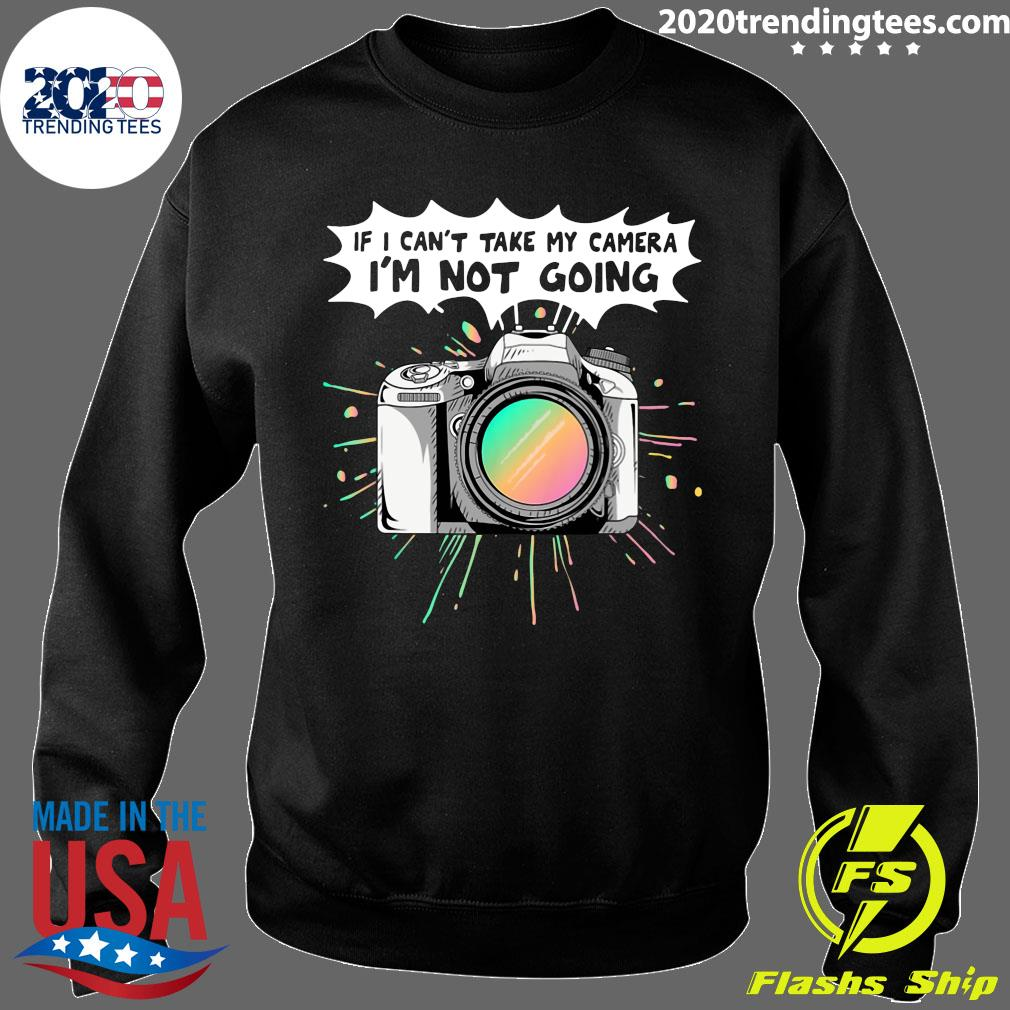 If I Can't Take My Camera I'm Not Going Shirt Sweater