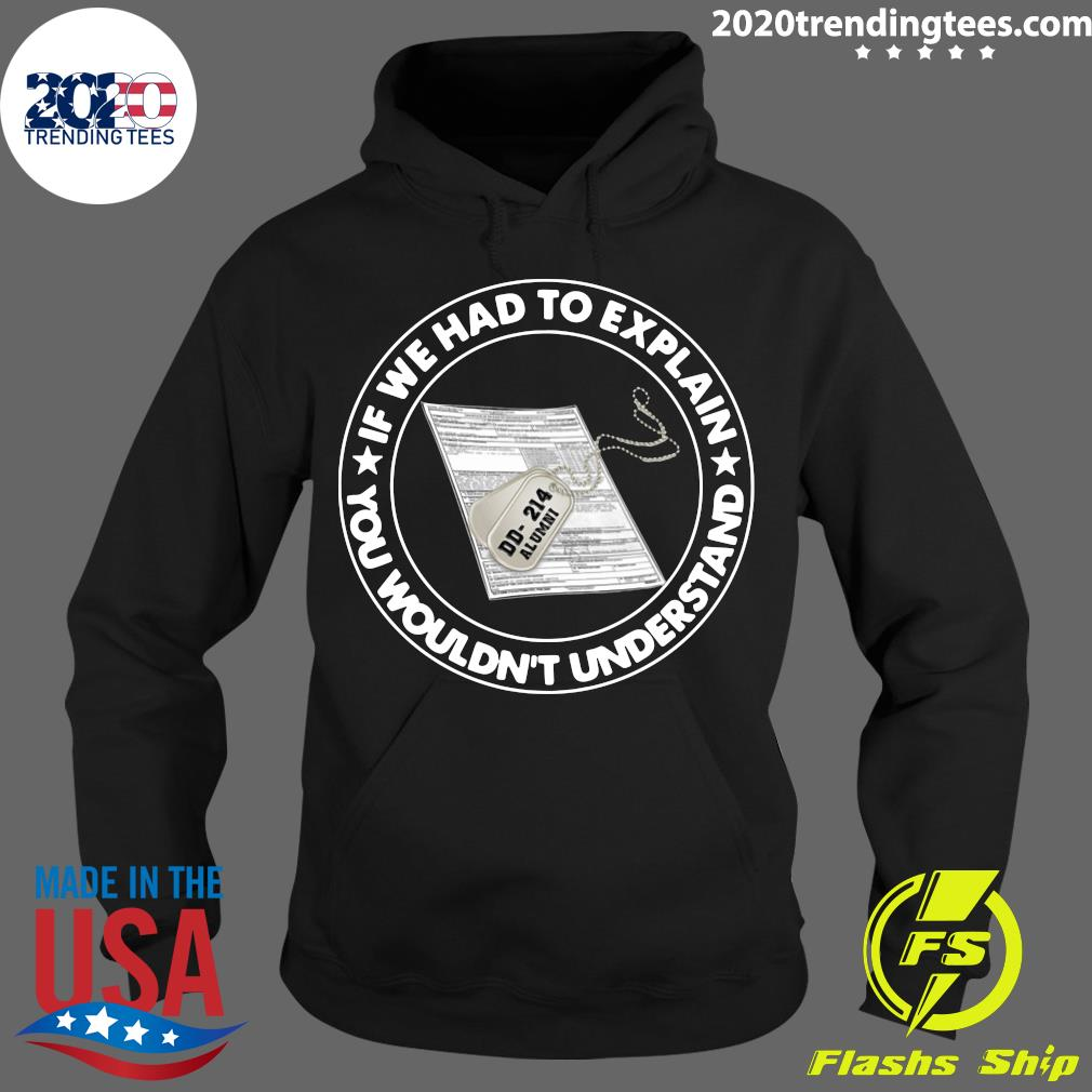 If We Had To Explain You Wouldn't Understand Veteran Shirt Hoodie