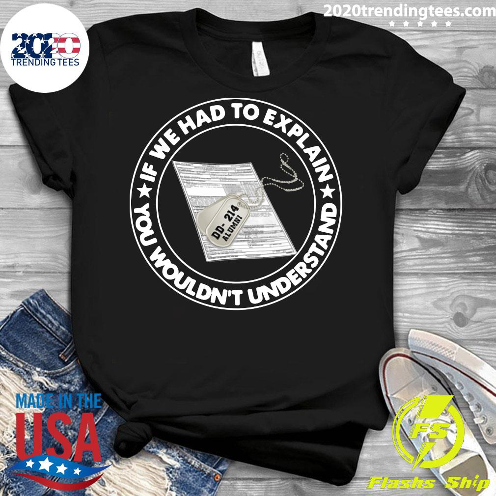 If We Had To Explain You Wouldn't Understand Veteran Shirt Ladies tee