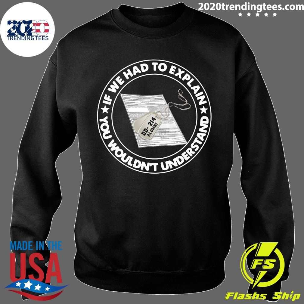 If We Had To Explain You Wouldn't Understand Veteran Shirt Sweater