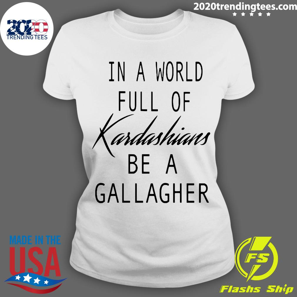 In A World Full Of Kardashians Be A Gallagher Shirt Ladies tee