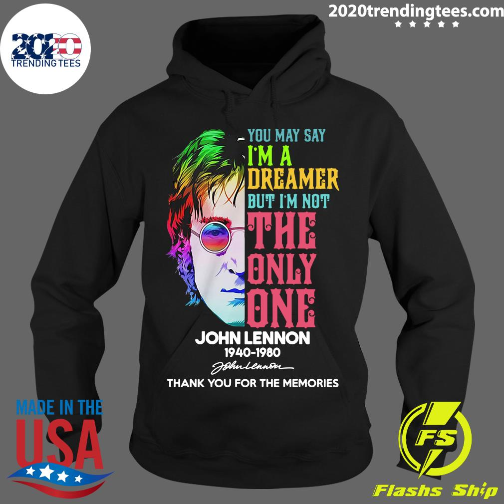John Lennon 1940 - 1980 You May Say I'm a Dreamer But I'm Not The Only One Signature Thank You For The Memories Shirt Hoodie