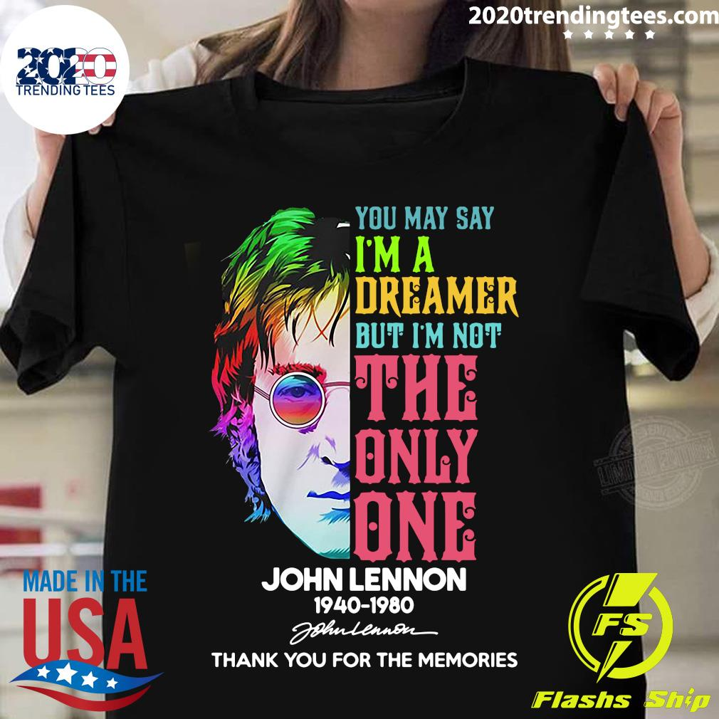 John Lennon 1940 - 1980 You May Say I'm a Dreamer But I'm Not The Only One Signature Thank You For The Memories Shirt