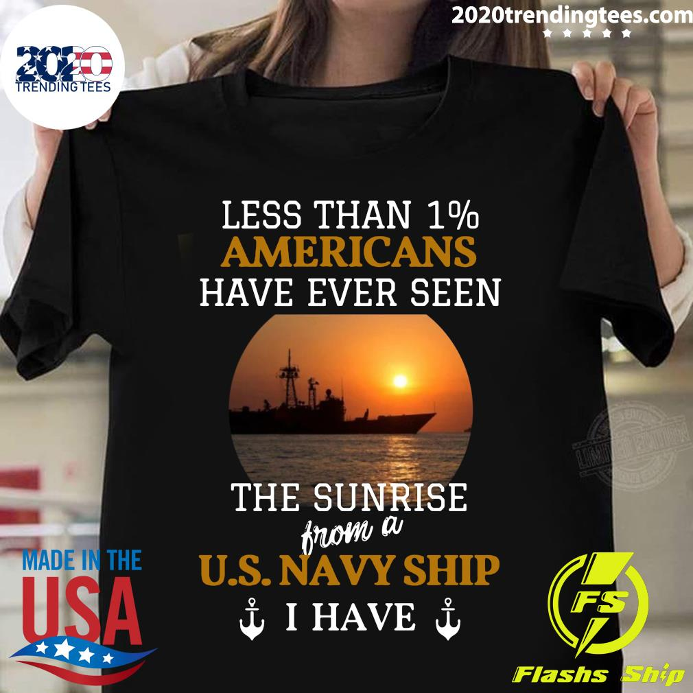 Less Than 1% Americans Have Ever Seen The Sunrise From A Us Navy Ship I Have Shirt