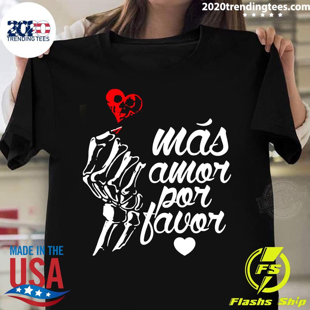 Más Amor Por Favor Shirt