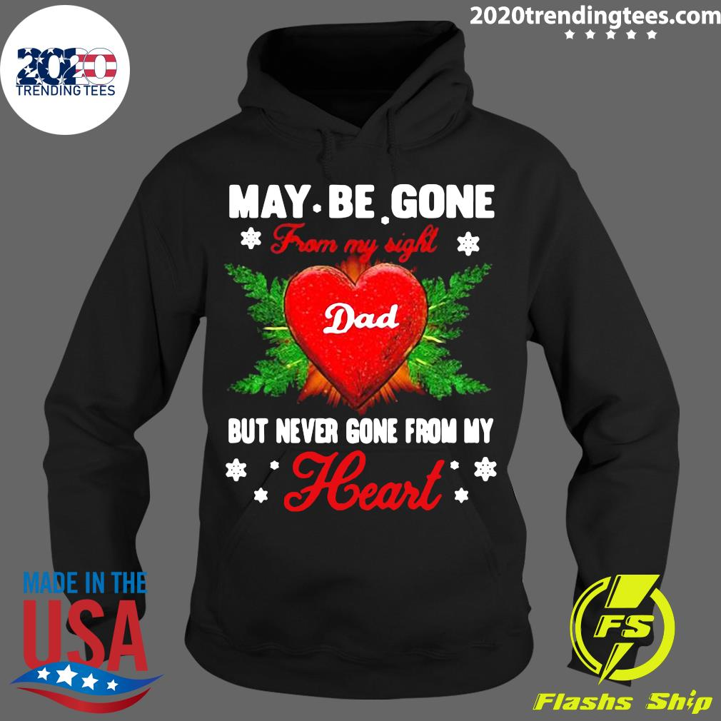 May Be Gone From My Sight Dad But Never Gone From My Heart Shirt Hoodie