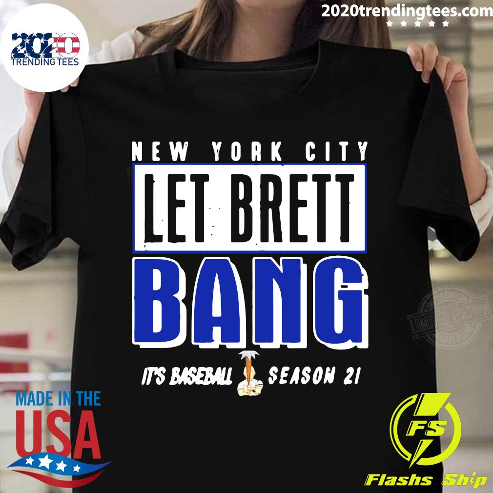 New York City Let Brett Bang It's Baseball Season 2021 Shirt