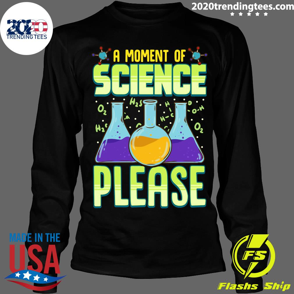 Nice A Moment Of Science Please Pullover Shirt Longsleeve