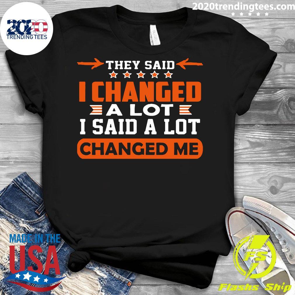 Nice Changed Me They Said I Changed A Lot I Said A Lot Shirt Ladies tee