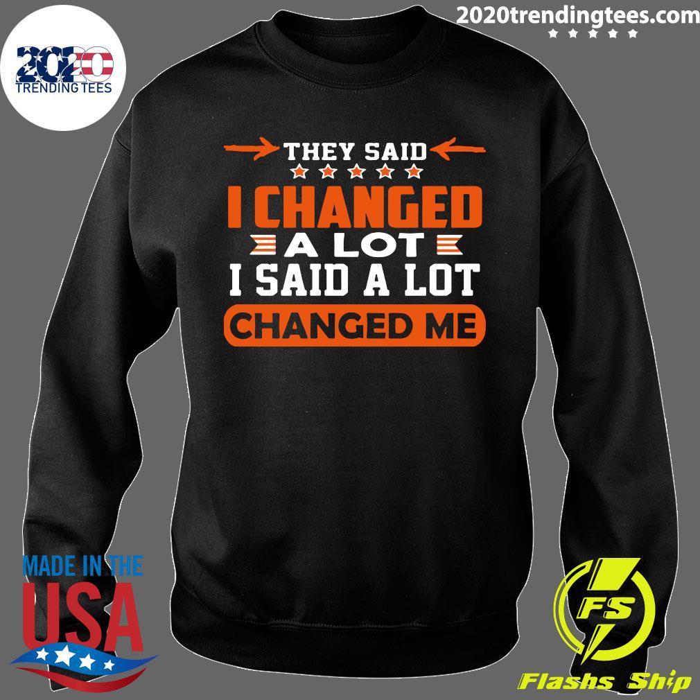 Nice Changed Me They Said I Changed A Lot I Said A Lot Shirt Sweater