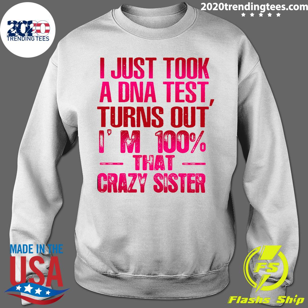 Nice Crazy Sister I Just Took A Dna Test Turns Out I'm 100 That Crazy Sister Shirt Sweater