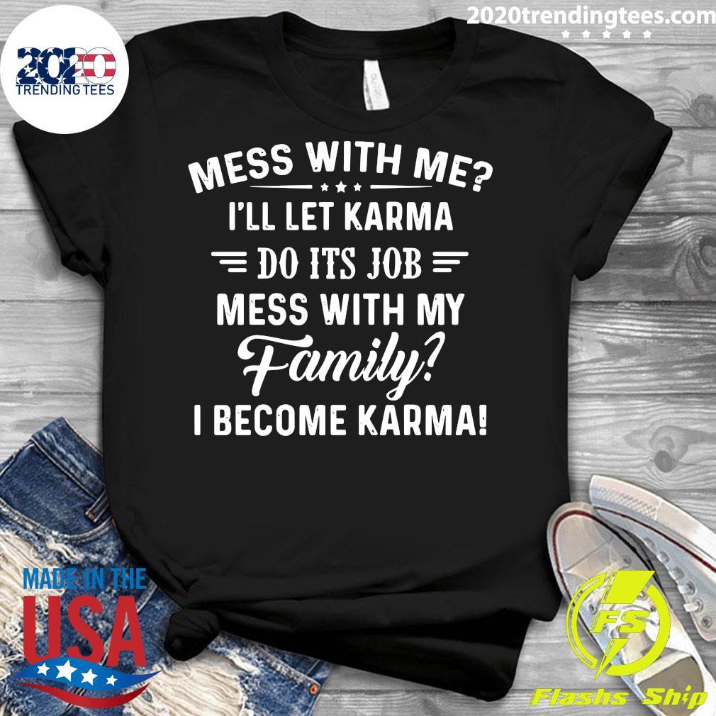 Nice Mess With Me I'll Let Karma Do Its Job Mess With My Family I Become Karma Shirt Ladies tee
