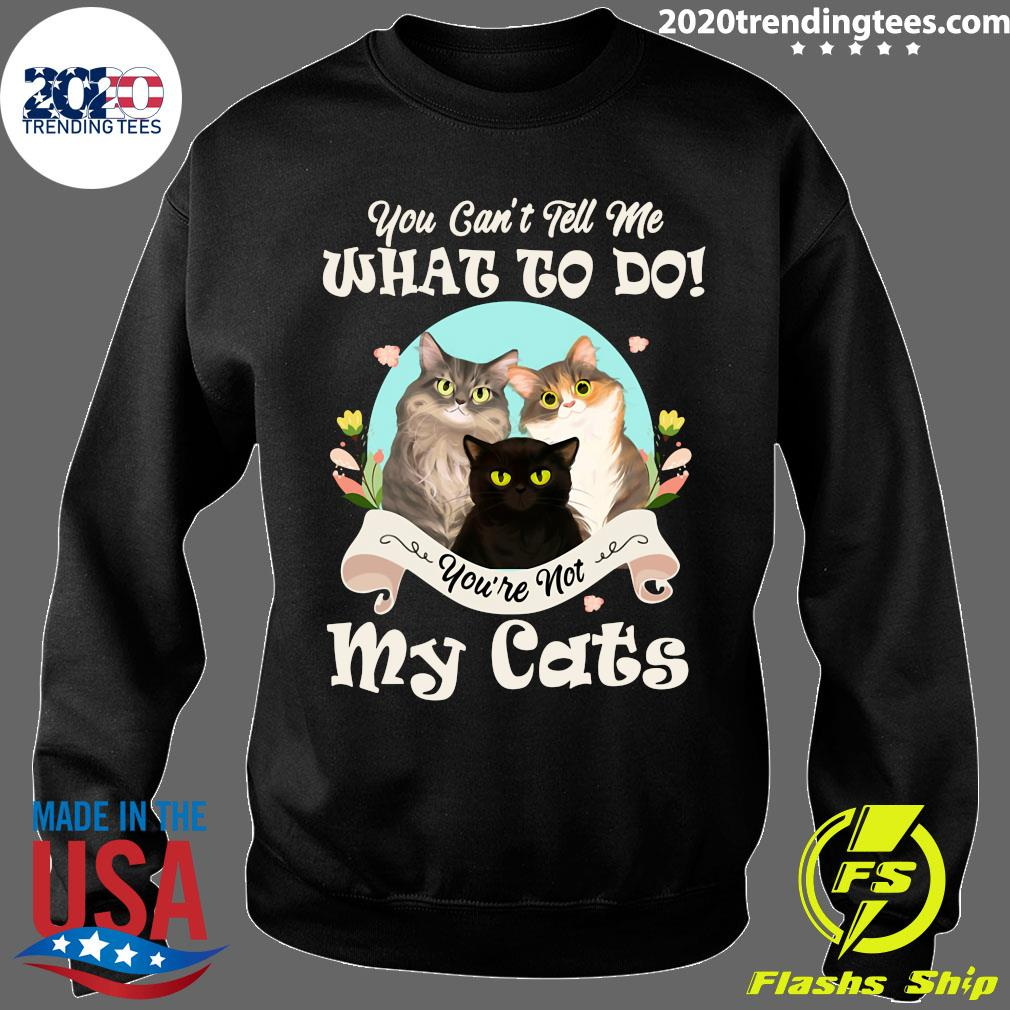 Nice You Can't Tell Me What To Do You're Not My Cats Vintage Shirt Sweater