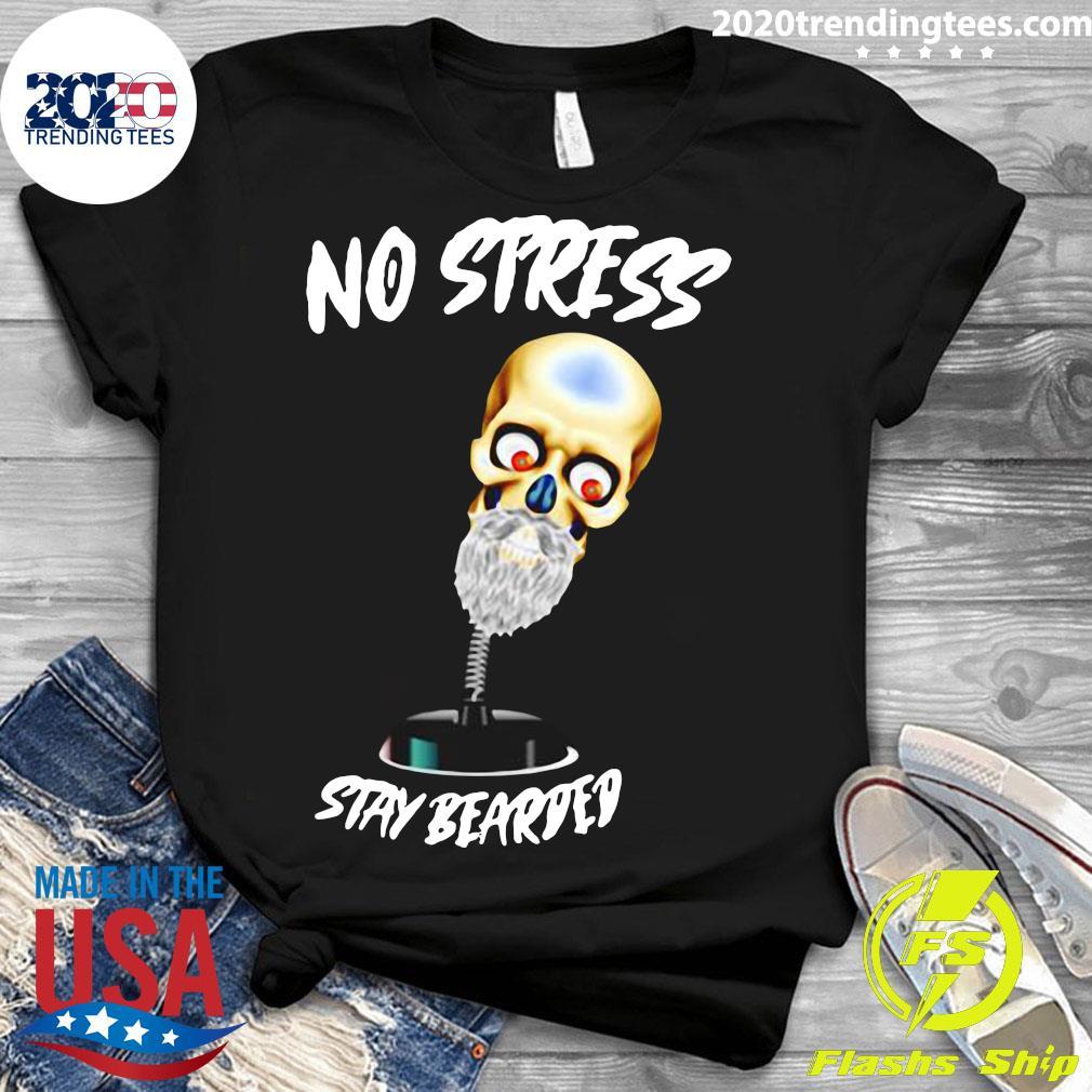 No Stress Stay Bearded Shirt Ladies tee