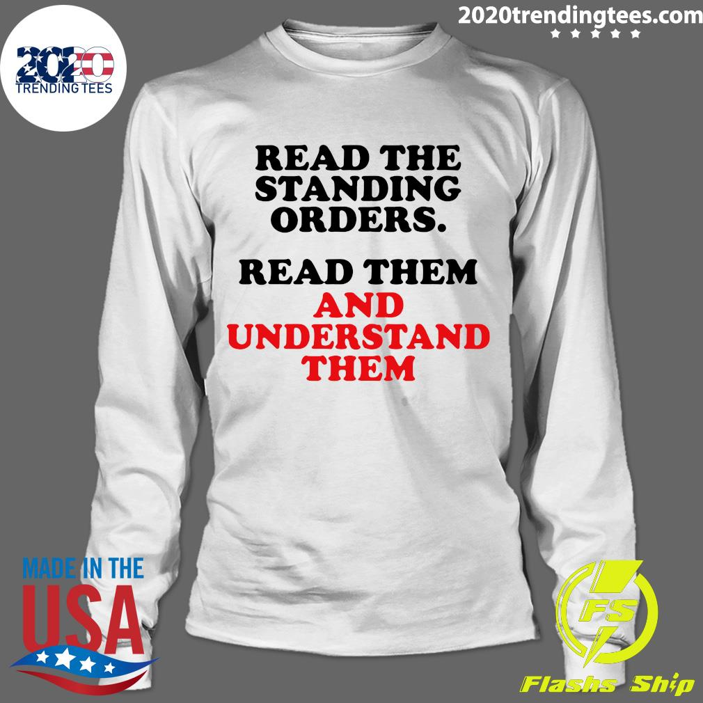Read The Standing Orders Read Them And Understand Them Shirt Longsleeve