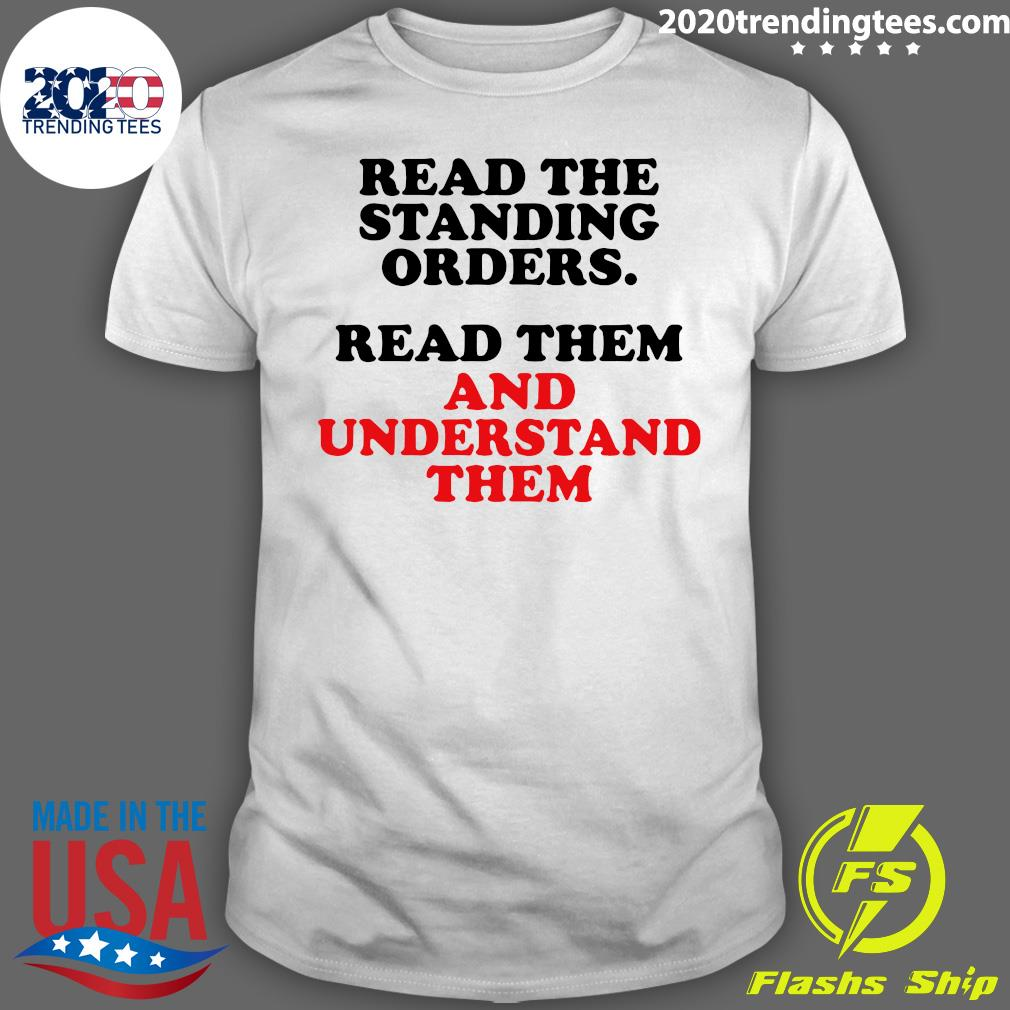 Read The Standing Orders Read Them And Understand Them Shirt