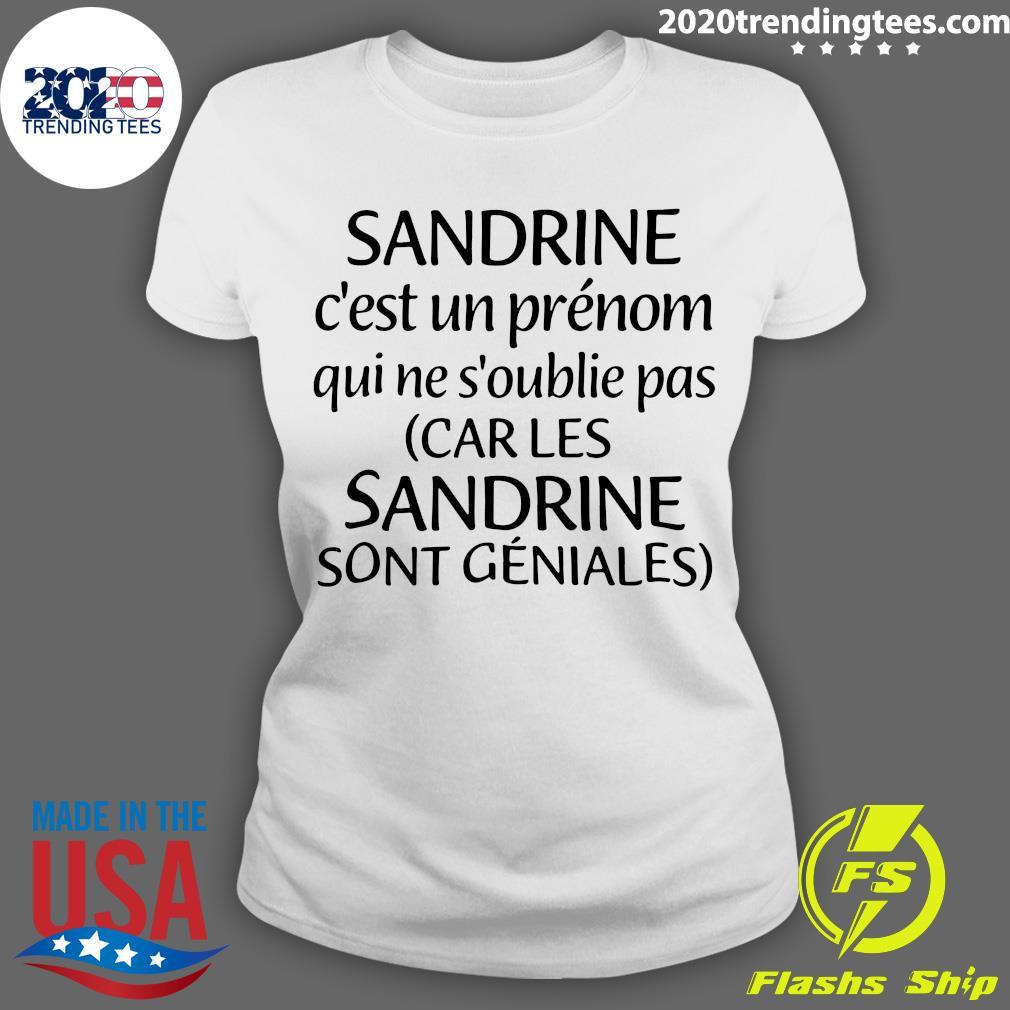 Sandrine C'est Un Prénom Qui Ne S'oublie Pas Car Les Sandrine Sont Geniales Shirt Ladies tee