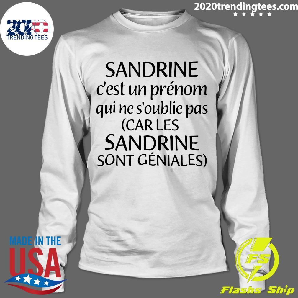 Sandrine C'est Un Prénom Qui Ne S'oublie Pas Car Les Sandrine Sont Geniales Shirt Longsleeve