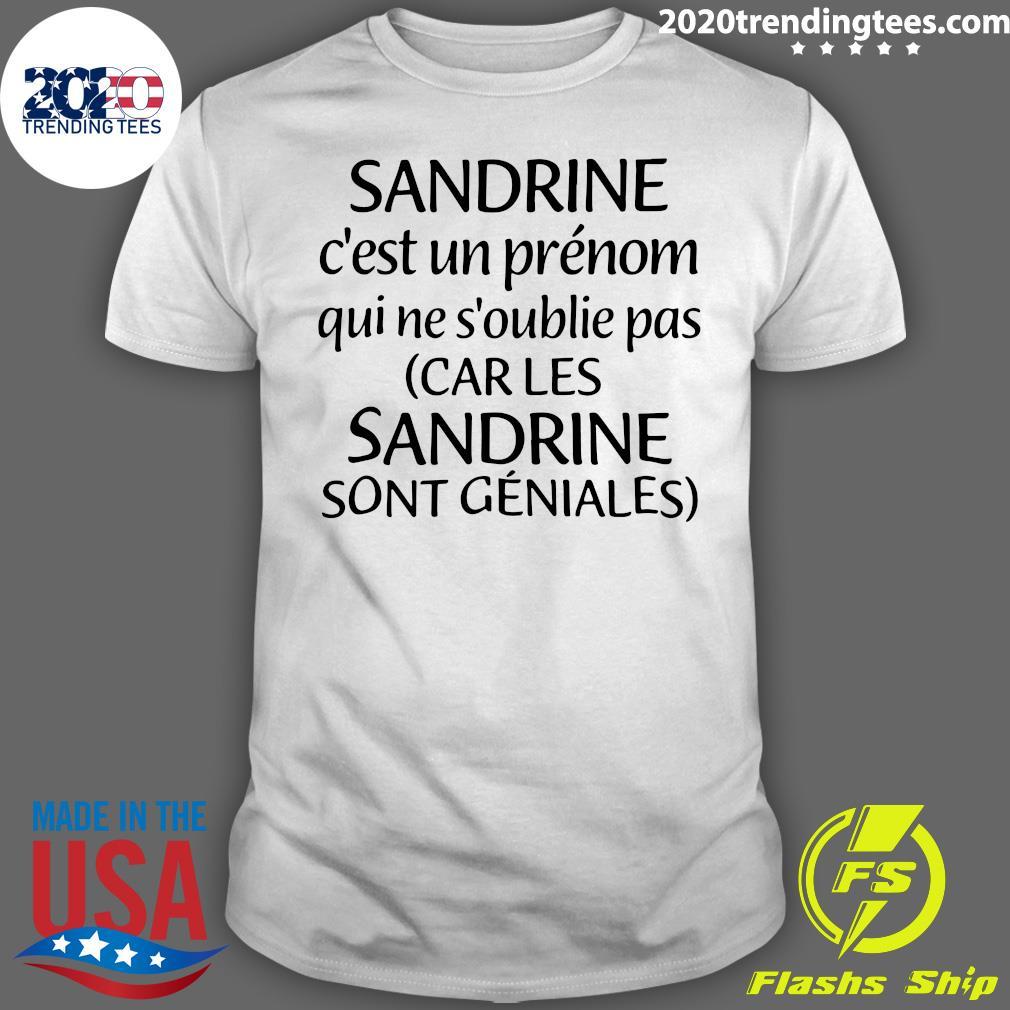 Sandrine C'est Un Prénom Qui Ne S'oublie Pas Car Les Sandrine Sont Geniales Shirt