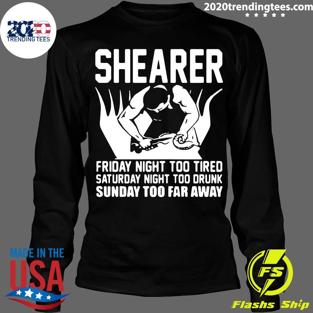Shearer Friday Night Too Tired Saturday Night Too Drunk Sunday Too Far Away s Longsleeve