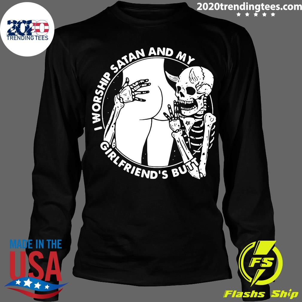 Skeleton I Worship Satan And My Girlfriend's Butt Shirt Longsleeve