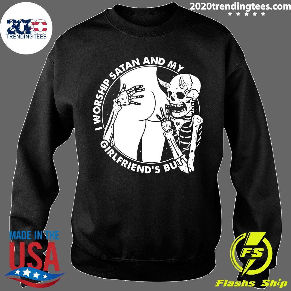 Skeleton I Worship Satan And My Girlfriend's Butt Shirt Sweater