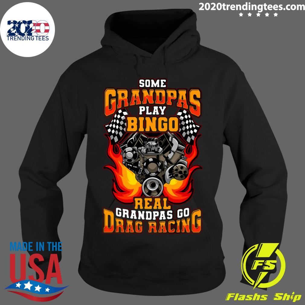 Some Grandpas Play Bingo Real Grandpas Go Drag Racing Shirt Hoodie