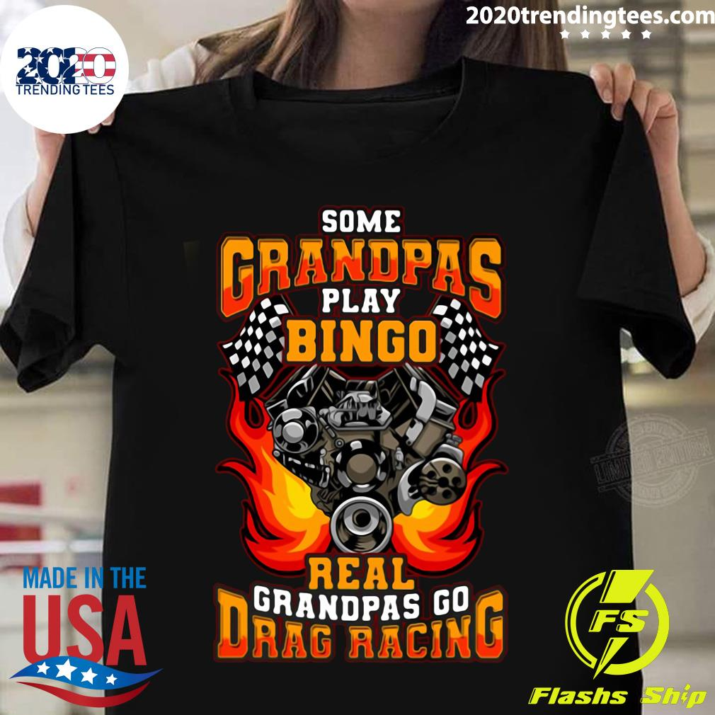 Some Grandpas Play Bingo Real Grandpas Go Drag Racing Shirt