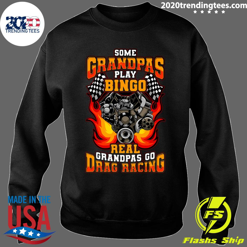 Some Grandpas Play Bingo Real Grandpas Go Drag Racing Shirt Sweater