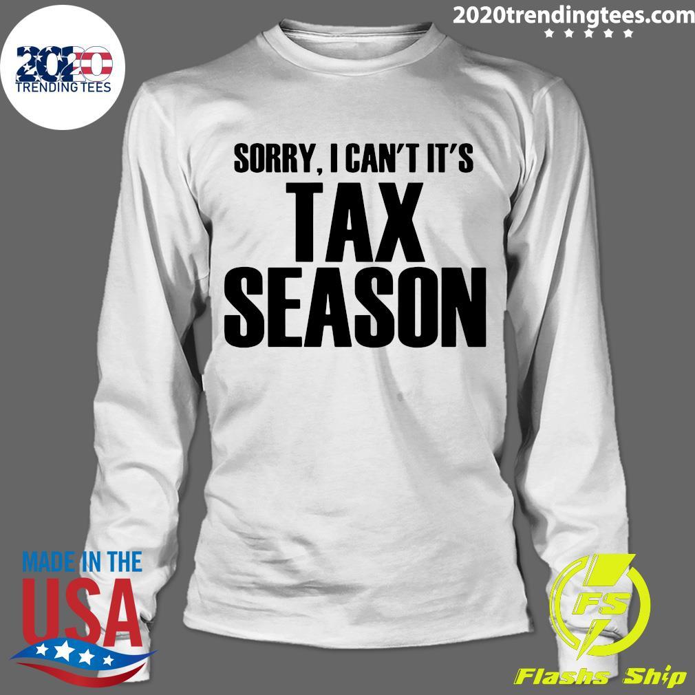 Sorry I Can't It's Tax Season Shirt Longsleeve