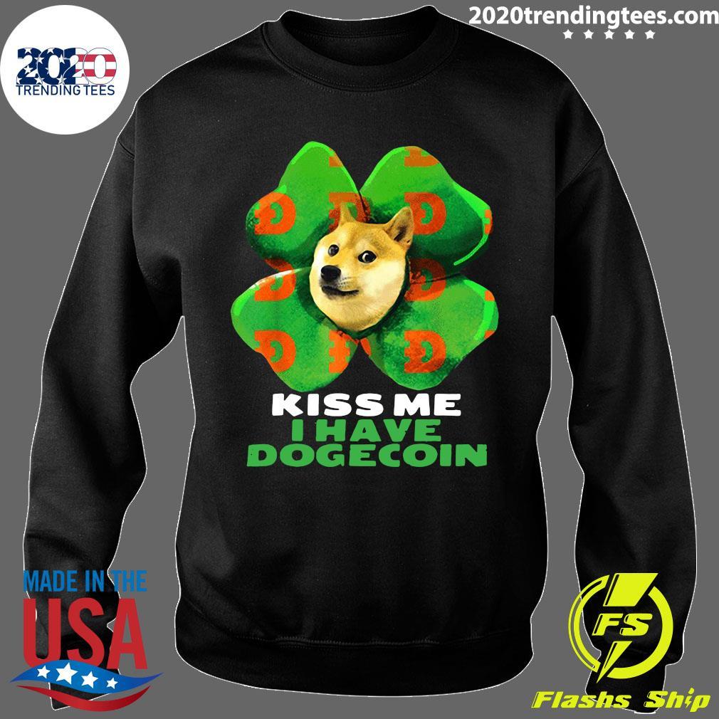 St Patrick Day Irish Kiss me I have dogecoin 2021 Doge Dog Funny Shirt Sweater