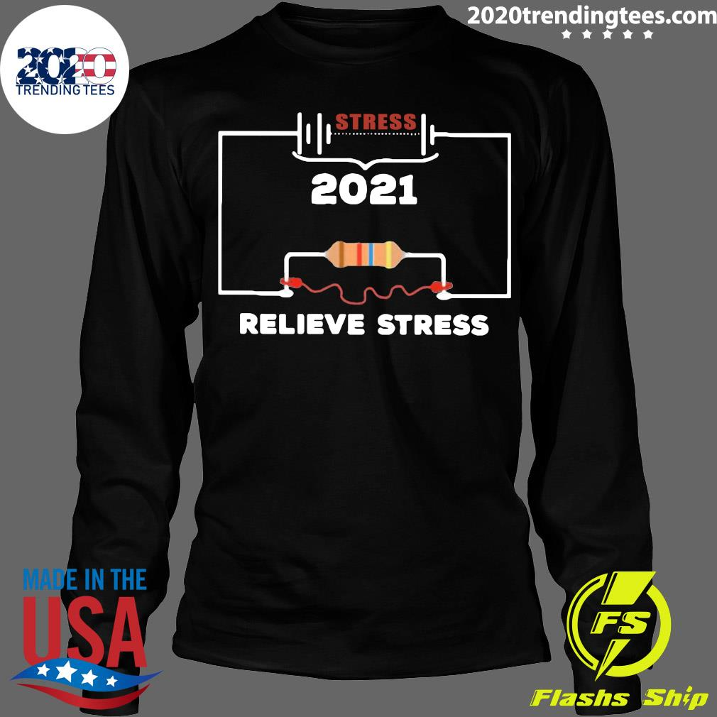 Stress 2021 Relieve Stress Shirt Longsleeve