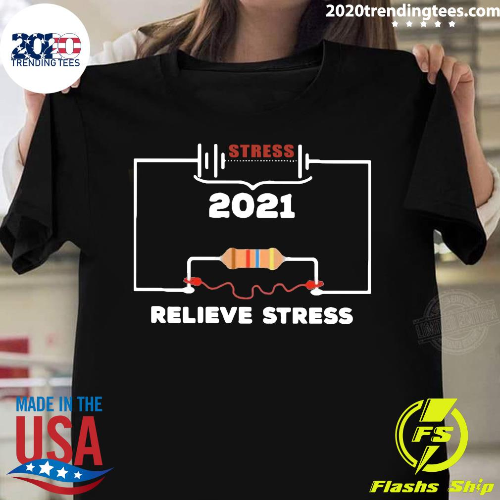 Stress 2021 Relieve Stress Shirt