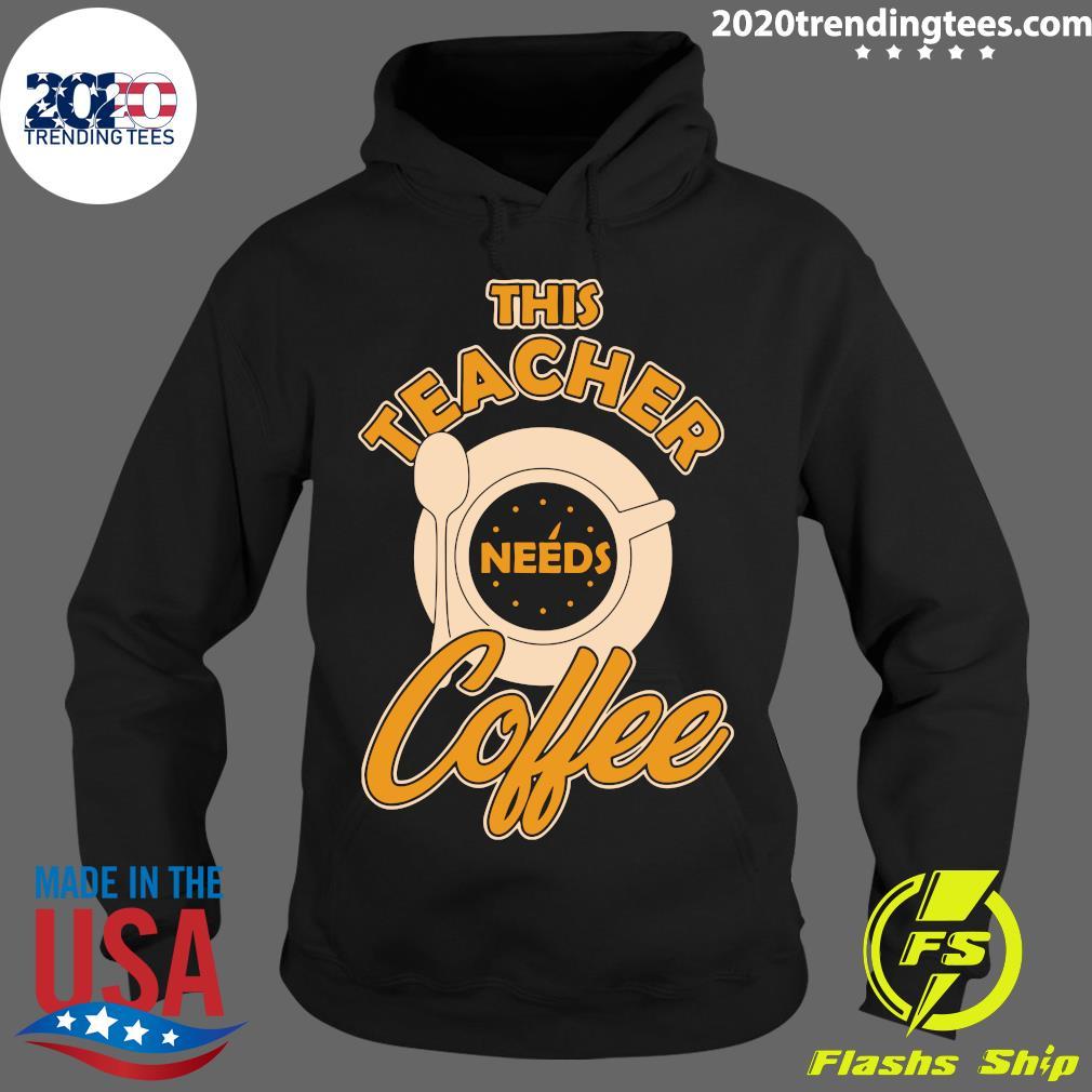 Teacher Training This Teacher Teach Needs Coffee Shirt Hoodie