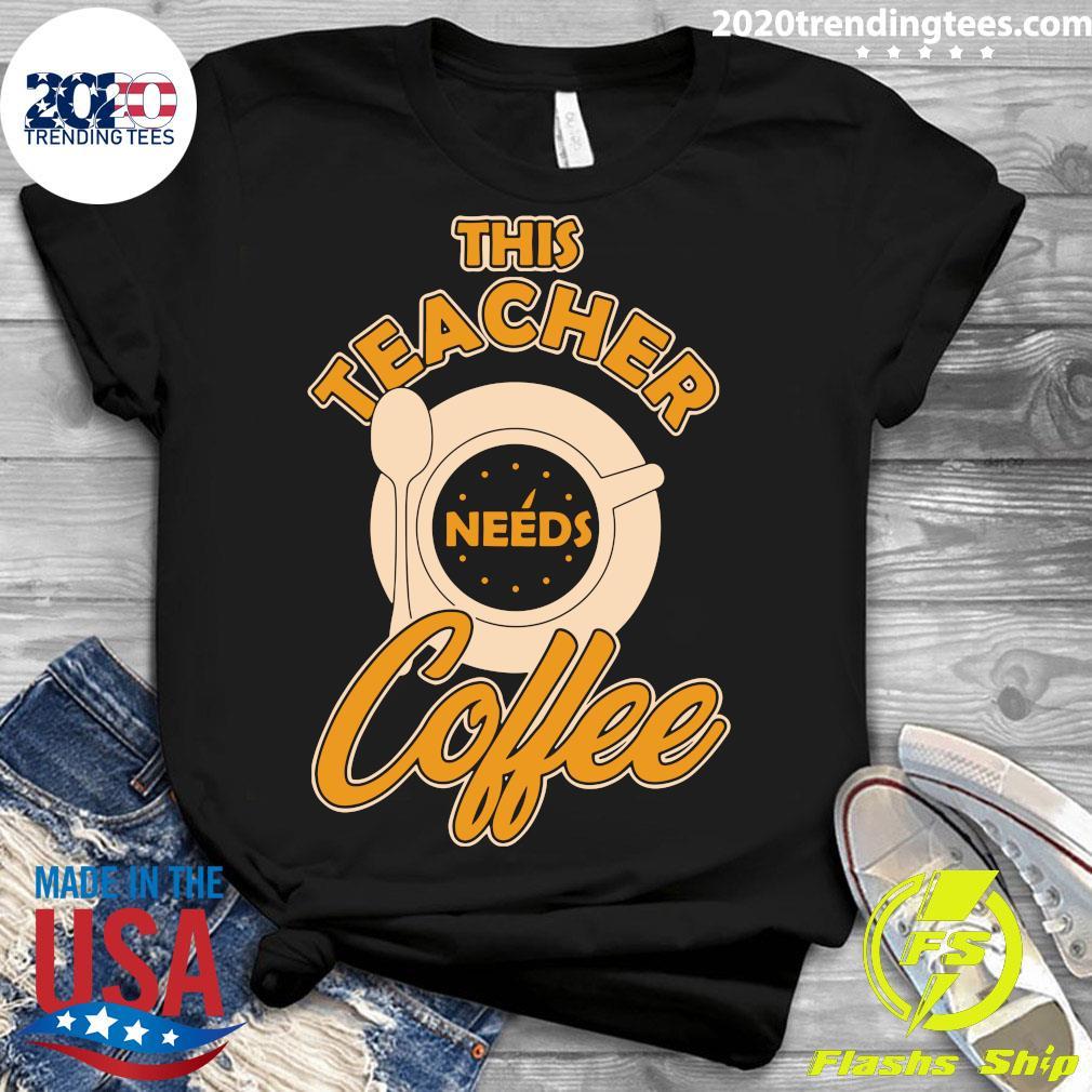 Teacher Training This Teacher Teach Needs Coffee Shirt Ladies tee