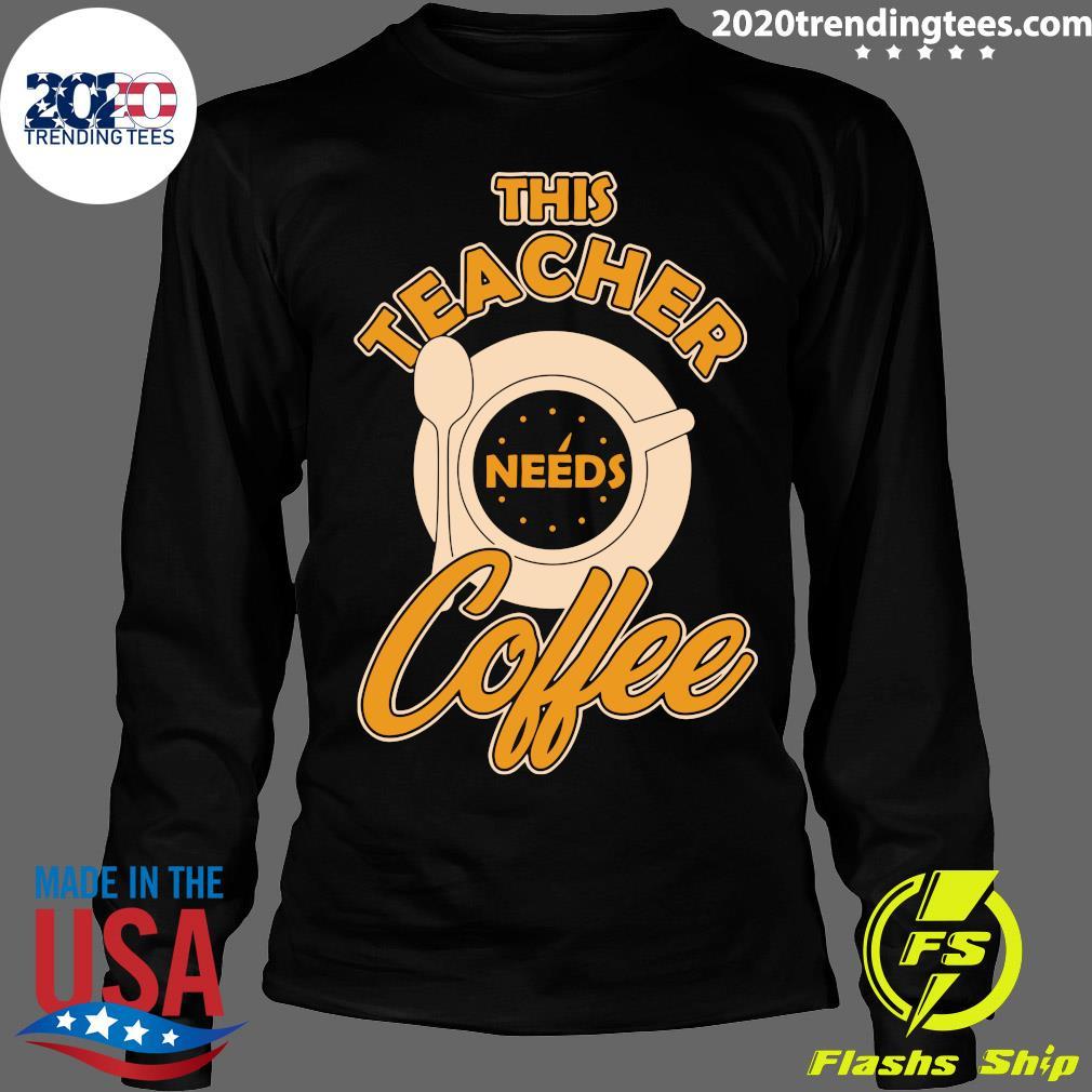 Teacher Training This Teacher Teach Needs Coffee Shirt Longsleeve