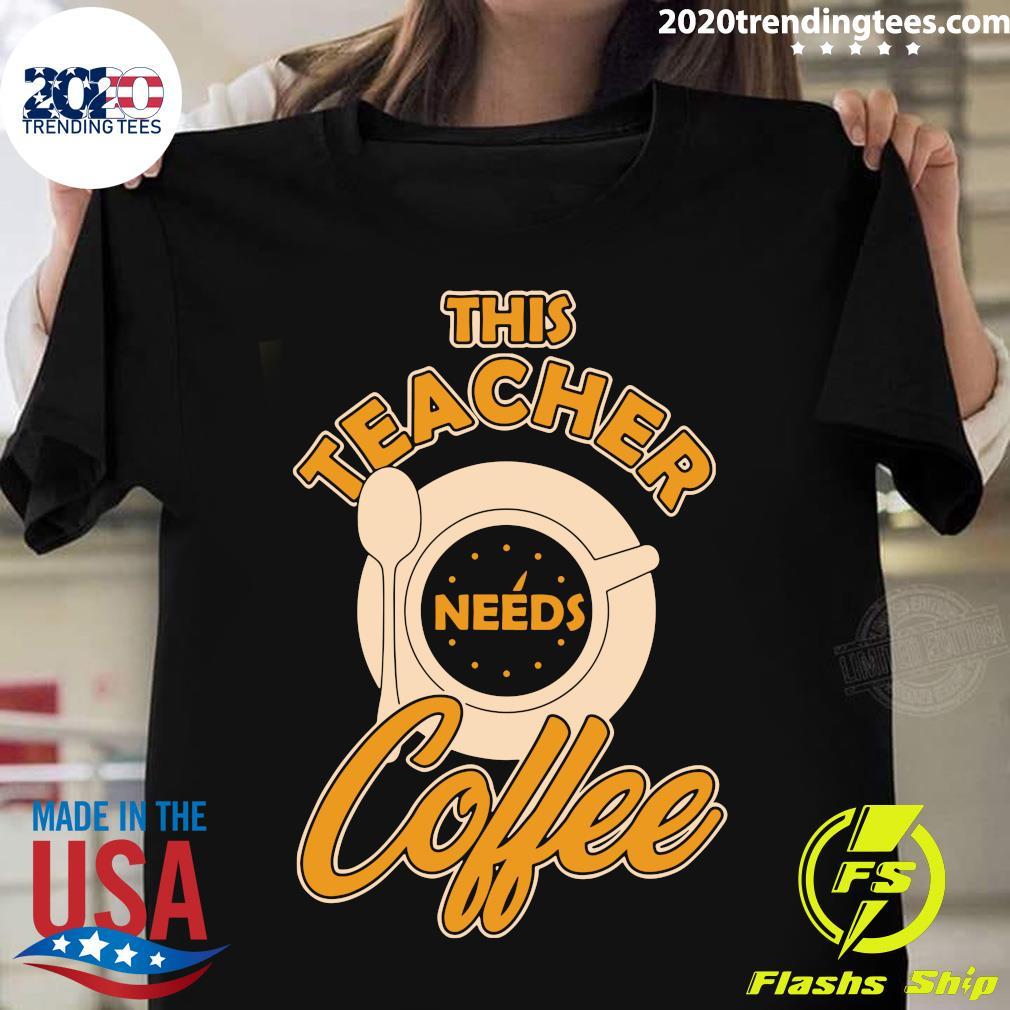 Teacher Training This Teacher Teach Needs Coffee Shirt