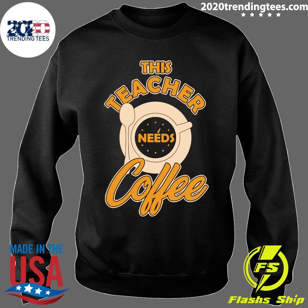 Teacher Training This Teacher Teach Needs Coffee Shirt Sweater