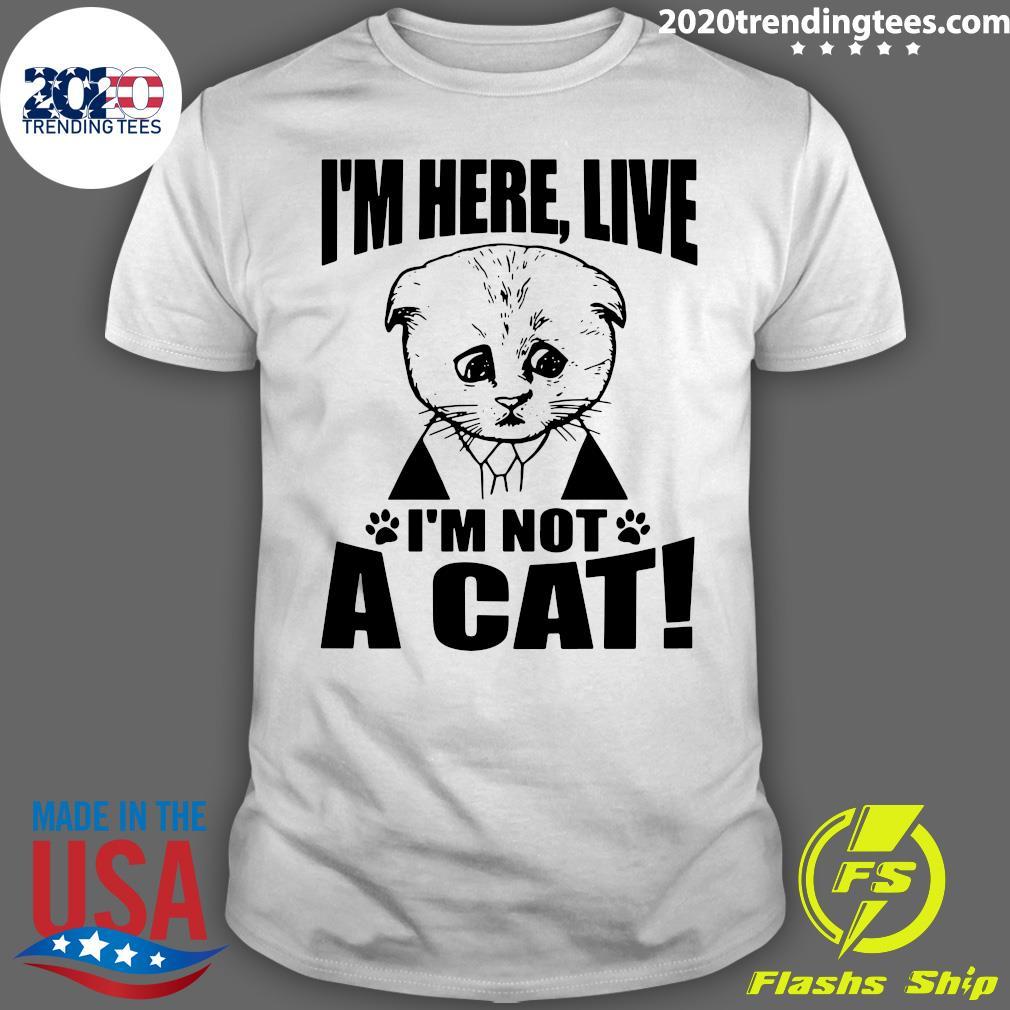 Texas Cat I'm Here Live I'm Not A Cat Shirt